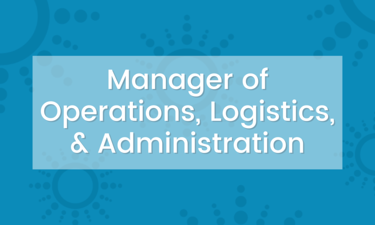 Manager of Operations, Logistics, & Administration